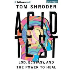 Acid Test, LSD, Ecstasy, and the Power to Heal Audio Book (Audio CD) by Tom Shroder, 9781491535257. Buy the audio book online.
