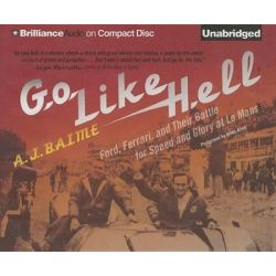 Go Like Hell, Ford, Ferrari, and Their Battle for Speed and Glory at Le Mans Audio Book (Audio CD) by A J Baime, 9781491586297. Buy the audio book online.
