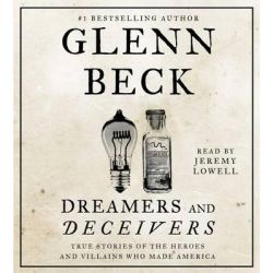 Dreamers and Deceivers, True Stories of the Heroes and Villains Who Made America Audio Book (Audio CD) by Glenn Beck, 9781442375116. Buy the audio book online.