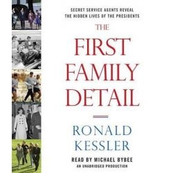 The First Family Detail, Secret Service Agents Reveal the Hidden Lives of the Presidents Audio Book (Audio CD) by Ronald Kessler, 9780804164993. Buy the audio book online.