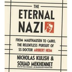 The Eternal Nazi, From Mauthausen to Cairo, the Relentless Pursuit of SS Doctor Aribert Heim Audio Book (Audio CD) by Nicholas Kulish, 9780804166416. Buy the audio book online.
