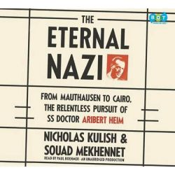 The Eternal Nazi, From Mauthausen to Cairo, the Relentless Pursuit of SS Doctor Aribert Heim Audio Book (Audio CD) by Nicholas Kulish, 9780804166430. Buy the audio book online.