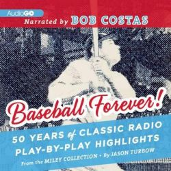 Baseball Forever!, 50 Years of Classic Radio Play-By-Play Highlights from the Miley Collection Audio Book (Audio CD) by Jason Turbow, 9781620642221. Buy the audio book online.
