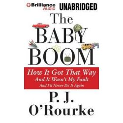 The Baby Boom, How It Got That Way... and It Wasn't My Fault... and I'll Never Do It Again Audio Book (Audio CD) by P J O'Rourke, 9781491508435. Buy the audio book online.