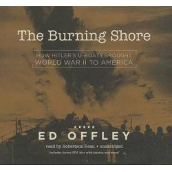 The Burning Shore, How Hitler's U-Boats Brought World War II to America Audio Book (Audio CD) by Professor Ed Offley, 9781482964554. Buy the audio book online.
