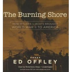 The Burning Shore, How Hitler S U-Boats Brought World War II to America Audio Book (Audio CD) by Professor Ed Offley, 9781482964578. Buy the audio book online.