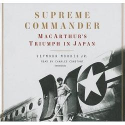 Supreme Commander, MacArthur's Triumph in Japan Audio Book (Audio CD) by Seymour Morris, Jr, 9781483005935. Buy the audio book online.