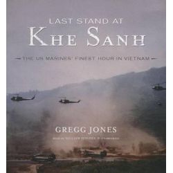 Last Stand at Khe Sanh, The U.S. Marines' Finest Hour in Vietnam Audio Book (Audio CD) by Gregg Jones, 9781482986525. Buy the audio book online.