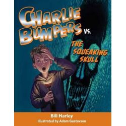 Charlie Bumpers vs. the Squeaking Skull, Charlie Bumpers Audio Book (Audio CD) by Bill Harley, 9781561458097. Buy the audio book online.
