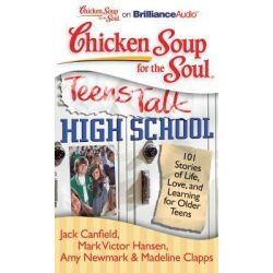 Chicken Soup for the Soul: Teens Talk High School, 101 Stories of Life, Love, and Learning for Older Teens Audio Book (A