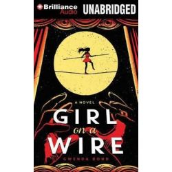 Girl on a Wire Audio Book (Audio CD) by Gwenda Bond, 9781491504772. Buy the audio book online.