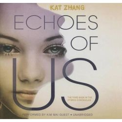 Echoes of Us, Hybrid Chronicles Audio Book (Audio CD) by Kat Zhang, 9781483028286. Buy the audio book online.