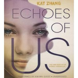 Echoes of Us, Hybrid Chronicles Audio Book (Audio CD) by Kat Zhang, 9781483028293. Buy the audio book online.