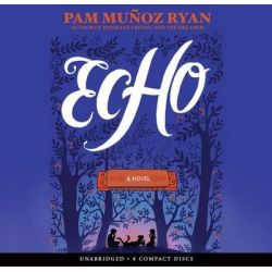 Echo - Audio Library Edition Audio Book (Audio CD) by Pam Munoz Ryan, 9780545788373. Buy the audio book online.
