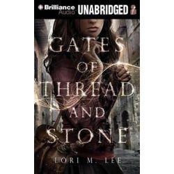 Gates of Thread and Stone, Gates of Thread and Stone Audio Book (Audio CD) by Lori M Lee, 9781491525494. Buy the audio book online.