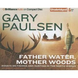 Father Water, Mother Woods, Essays on Fishing and Hunting in the North Woods Audio Book (Audio CD) by Gary Paulsen, 9781455804658. Buy the audio book online.