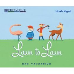 Lawn to Lawn Audio Book (Audio CD) by Dan Yaccarino, 9781629238524. Buy the audio book online.