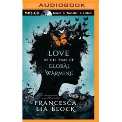 Love in the Time of Global Warming Audio Book (Audio CD) by Francesca Lia Block, 9781491576038. Buy the audio book online.