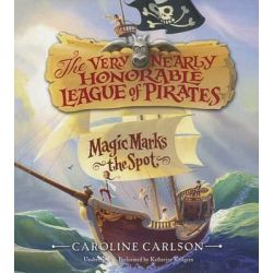 Magic Marks the Spot, Very Nearly Honorable League of Pirates Audio Book (Audio CD) by Caroline Carlson, 9781483041605. Buy the audio book online.