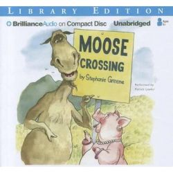 Moose Crossing, Moose & Hildy Audio Book (Audio CD) by Stephanie Greene, 9781469215174. Buy the audio book online.