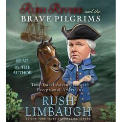 Rush Revere and the Brave Pilgrims, Time-Travel Adventures with Exceptional Americans Audio Book (Audio CD) by Rush Limbaugh, 9781442369184. Buy the audio book online.