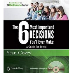 The 6 Most Important Decisions You'll Ever Make, A Guide for Teens Audio Book (Audio CD) by Sean Covey, 9781455892860. Buy the audio book online.