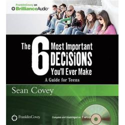 The 6 Most Important Decisions You'll Ever Make, A Guide for Teens Audio Book (Audio CD) by Sean Covey, 9781491517765. Buy the audio book online.