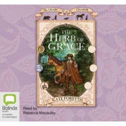 The Herb of Grace, Chain of Charms 3 Audio Book (Audio CD) by Kate Forsyth, 9781741636451. Buy the audio book online.