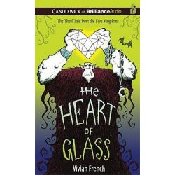 The Heart of Glass, The Third Tale from the Five Kingdoms Audio Book (Audio CD) by Vivian French, 9781455809844. Buy the audio book online.