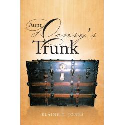 Booktopia eBooks - Aunt Donsy's Trunk by Elaine T. Jones. Download the eBook, 9781491724194.