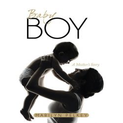 Booktopia eBooks - Baby Boy, A Mother's Story by Marilyn Pelkey. Download the eBook, 9781491743690.