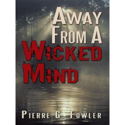 Booktopia eBooks - Away From A Wicked Mind by Pierre G. Fowler. Download the eBook, 9781456749712.