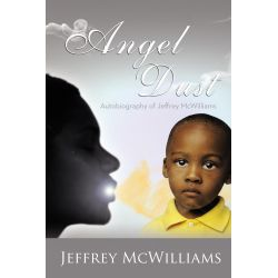 Booktopia eBooks - Angel Dust, Autobiography Of: Jeffrey McWilliams by Jeffrey McWilliams. Download the eBook, 9781477261378.