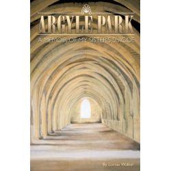 Booktopia eBooks - Argyle Park, A Memoir of My Sister's Suicide by Lornie Walker. Download the eBook, 9781425198688.
