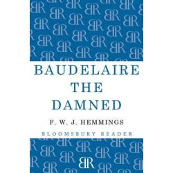 Booktopia eBooks - Baudelaire the Damned, A Biography by F. W. J. Hemmings. Download the eBook, 9781448204717.