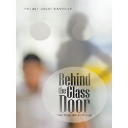 Booktopia eBooks - Behind the Glass Door, The True Reflection(s) by Foluke Joyce Omosule. Download the eBook, 9781491717905.
