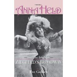 Booktopia eBooks - Anna Held and the Birth of Ziegfeld's Broadway by Eve Golden. Download the eBook, 9780813146546.