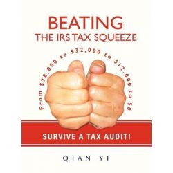 Booktopia eBooks - Beating the IRS Tax Squeeze, From $78,000 to $32,000 to $12,000 to $0 by Yi Qian. Download the eBook, 9780595852840.