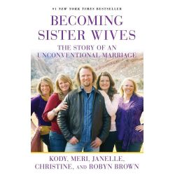 Booktopia eBooks - Becoming Sister Wives, The Story of an Unconventional Marriage by Kody Brown. Download the eBook, 9781451661224.