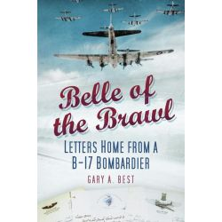 Booktopia eBooks - Belle of the Brawl, Letters Home from a B-17 Bombardier by Gary A Best. Download the eBook, 9780752466484.