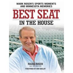 Booktopia eBooks - Best Seat in the House, Mark Rosen's Sports Moments and Minnesota Memories by Mark Rosen. Download the eBook, 9781610585576.