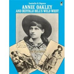 Booktopia eBooks - Annie Oakley and Buffalo Bill's Wild West by Isabelle S. Sayers. Download the eBook, 9780486140759.