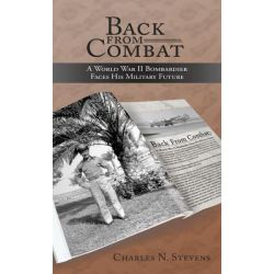 Booktopia eBooks - Back From Combat, A World War II Bombardier Faces His Military Future by Charles N. Stevens. Download the eBook, 9781463442668.