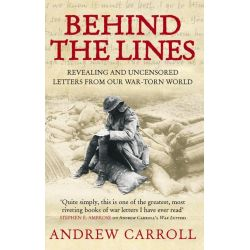Booktopia eBooks - Behind The Lines, Revealing and uncensored letters from our war-torn world by Andrew Carroll. Download the eBook, 9781446408032.