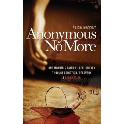 Booktopia eBooks - Anonymous No More, One Mother's Faith-Filled Journey Through Addiction, Recovery & Redemption by Alisa Massey. Download the eBook, 2370006215929.