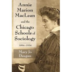 Booktopia eBooks - Annie Marion MacLean and the Chicago Schools of Sociology, 1894-1934 by Mary Jo Deegan. Download the eBook, 2370005047361.
