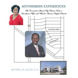 Booktopia eBooks - ASTONISHING EXPERIENCES, The Connection Shared By Clinton Park, a Sweetheart Wife, and Wheeler Avenue Baptist Church by Mitchell M. Allen Ed.D.. Download the eBook, 9781