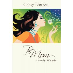 Booktopia eBooks - BMom, Lovely Weeds by Crissy Shreve. Download the eBook, 9781491847930.