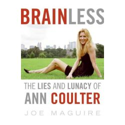 Booktopia eBooks - Brainless, The Lies and Lunacy of Ann Coulter by Joe Maguire. Download the eBook, 9780061739620.