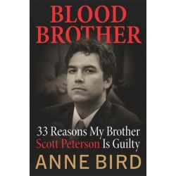 Booktopia eBooks - Blood Brother, 33 Reasons My Brother Scott Peterson Is Guilty by Anne Bird. Download the eBook, 9780061739408.